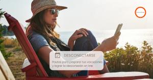 Pautas para preparar tus vacaciones y lograr la desconexión on line
