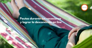 Pautas durante tus vacaciones y lograr la desconexión on line
